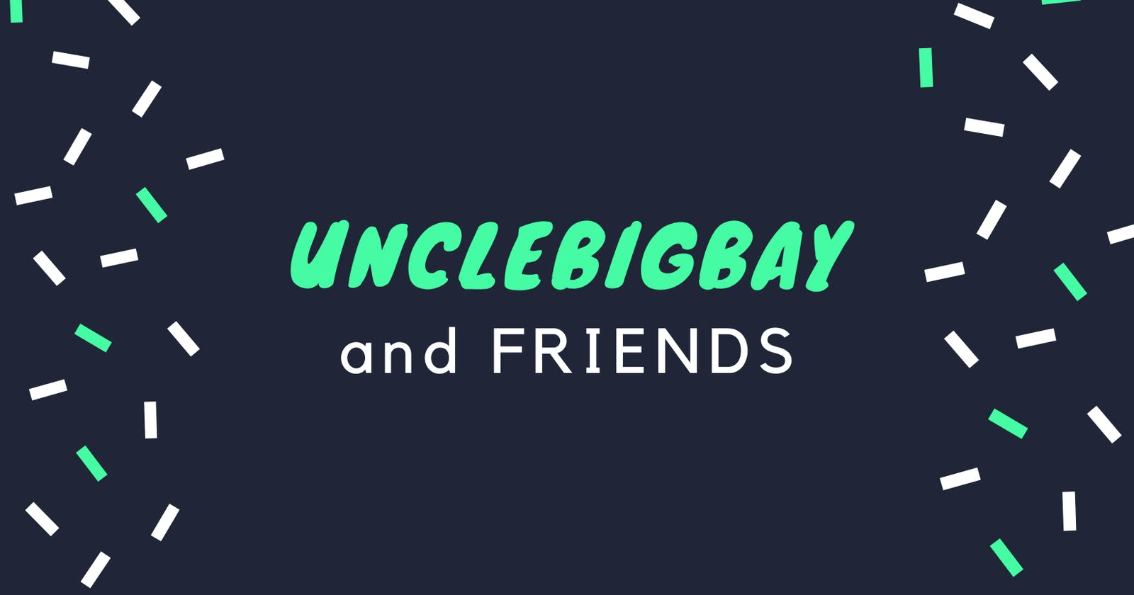 Unclebigbay and Friends so Far