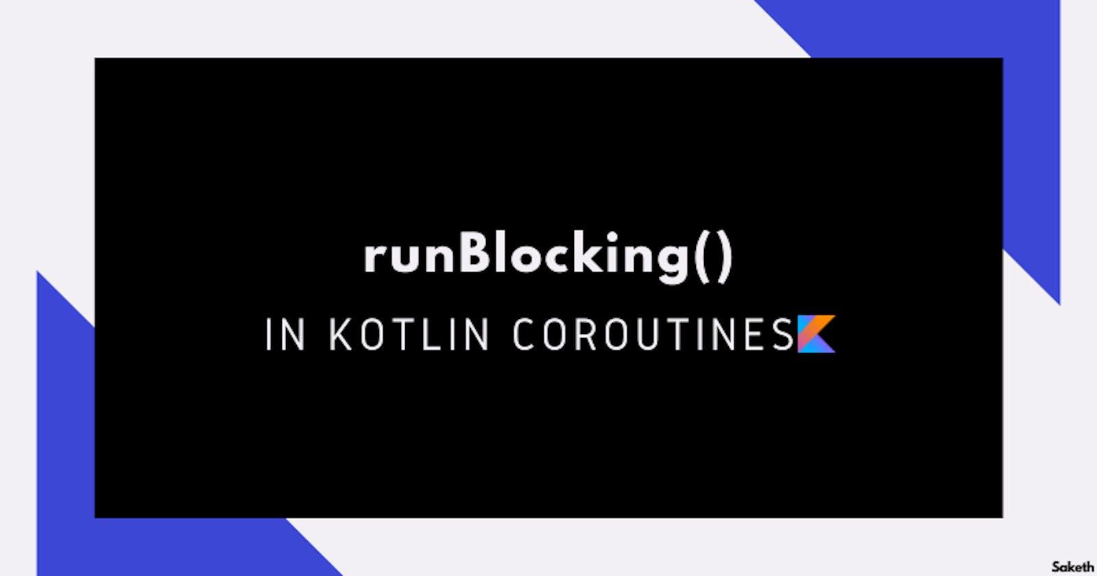 runBlocking() In Kotlin-Coroutines