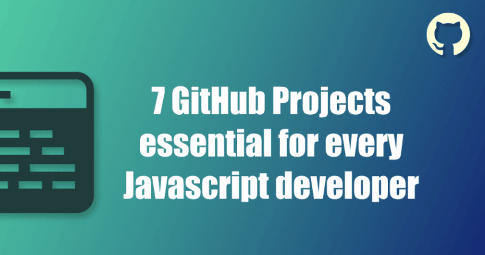 7 GitHub projects essential for every Javascript developer 👨🏽💻 🚀