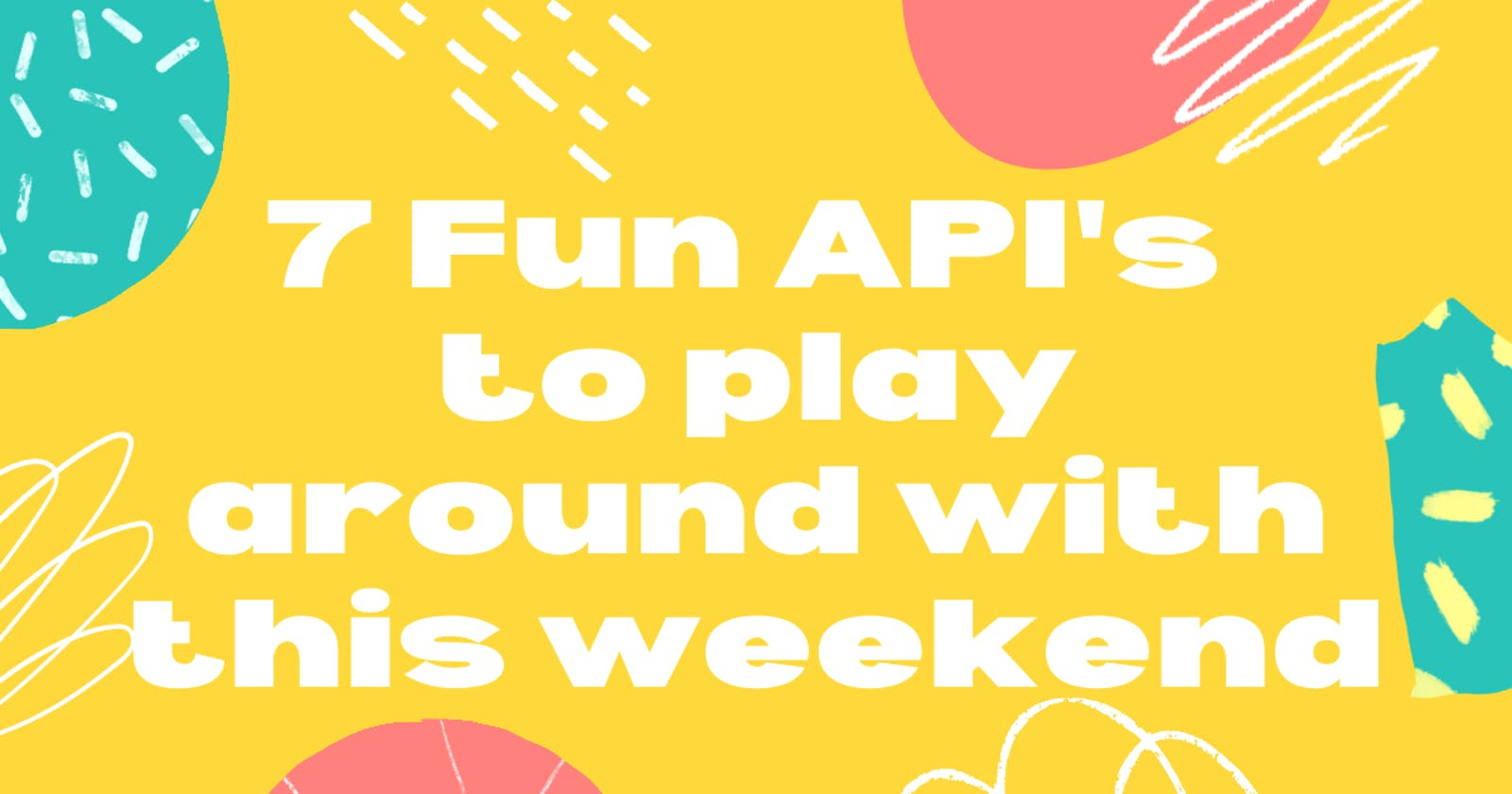 7 Fun API's to play around with this weekend!