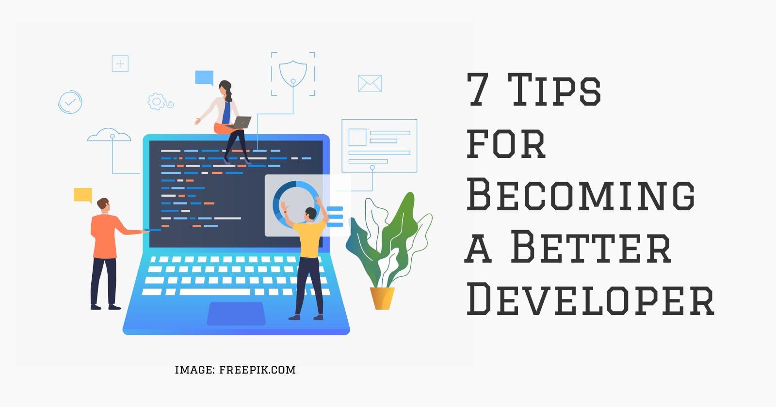 7 Tips for Becoming a Better Developer
