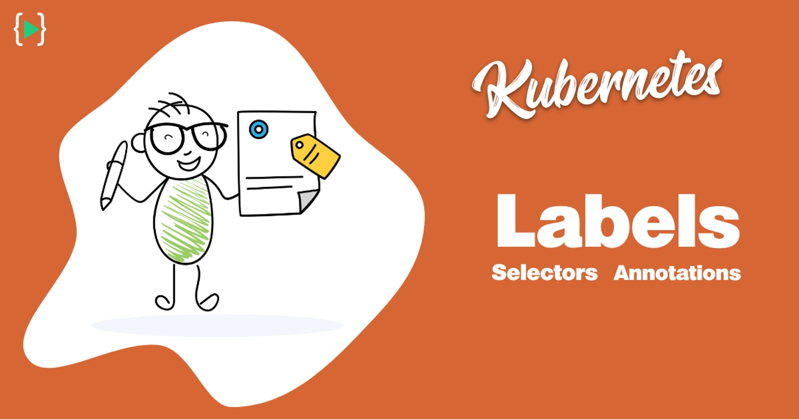 Kubernetes Core Concepts - Labels, Selectors and Annotations