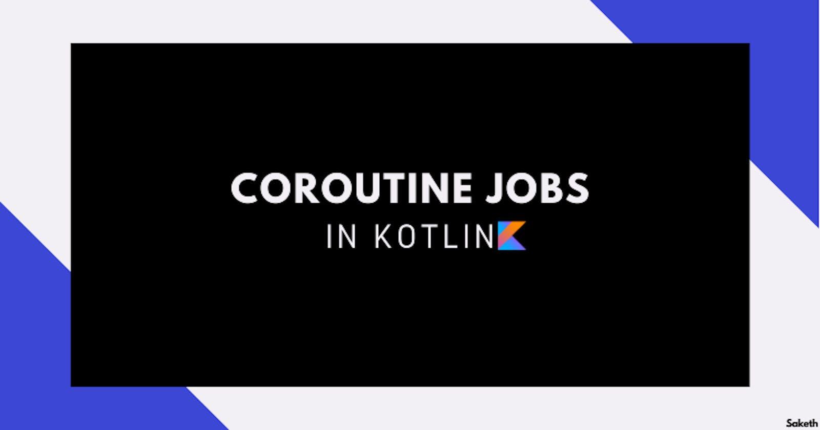 Coroutine Jobs In Kotlin
