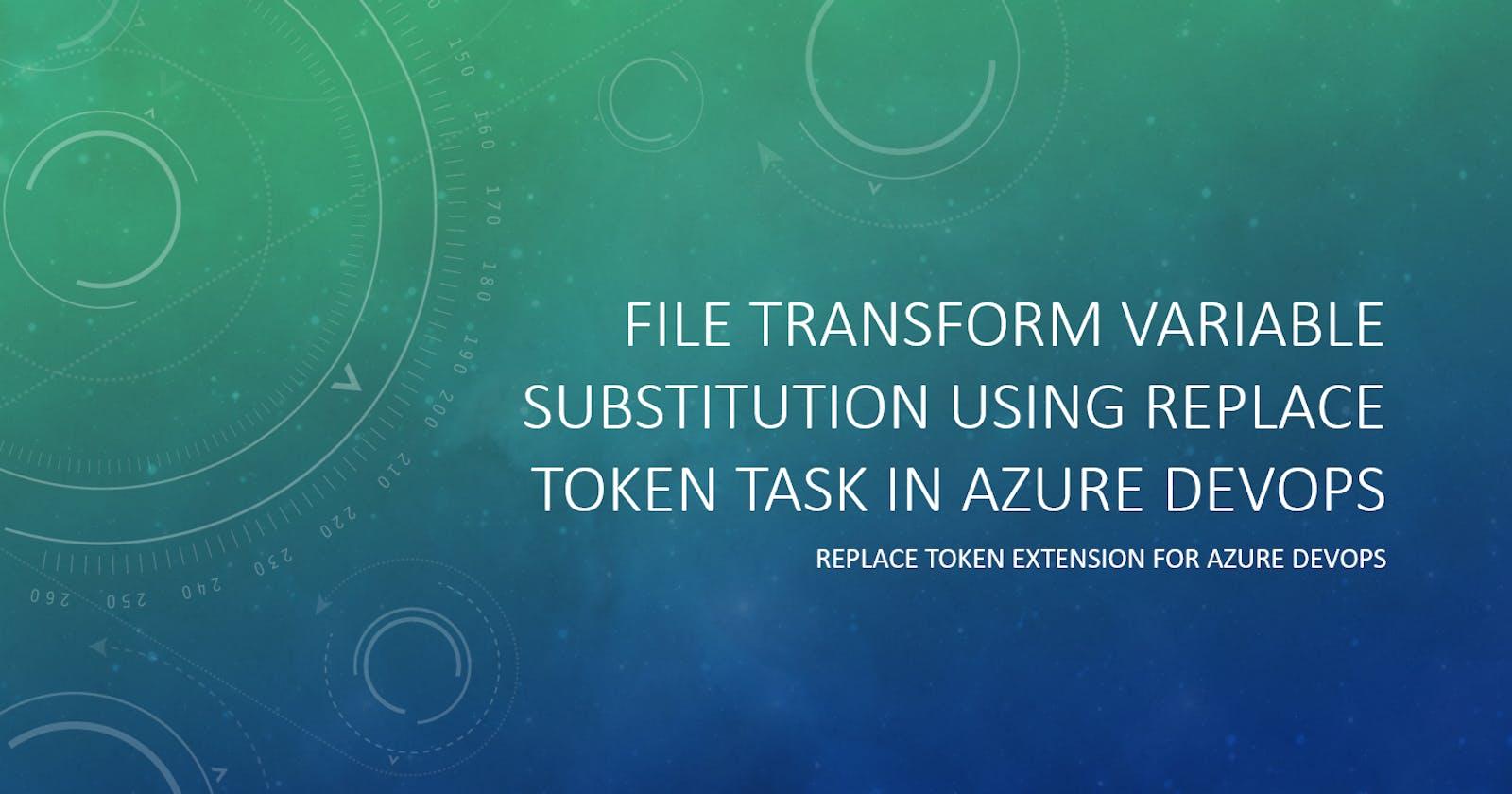 File Transform Variable Substitution using replace token task in Azure Devops