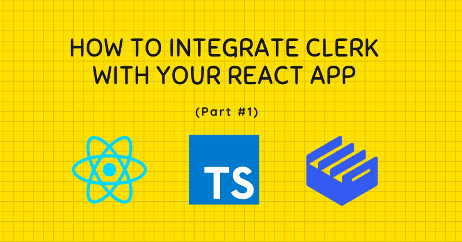 How to integrate Clerk with your React App (Part #1)
