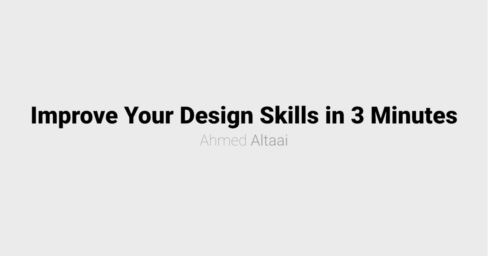 A Three-Minutes Read on How to Improve Your Design Skills