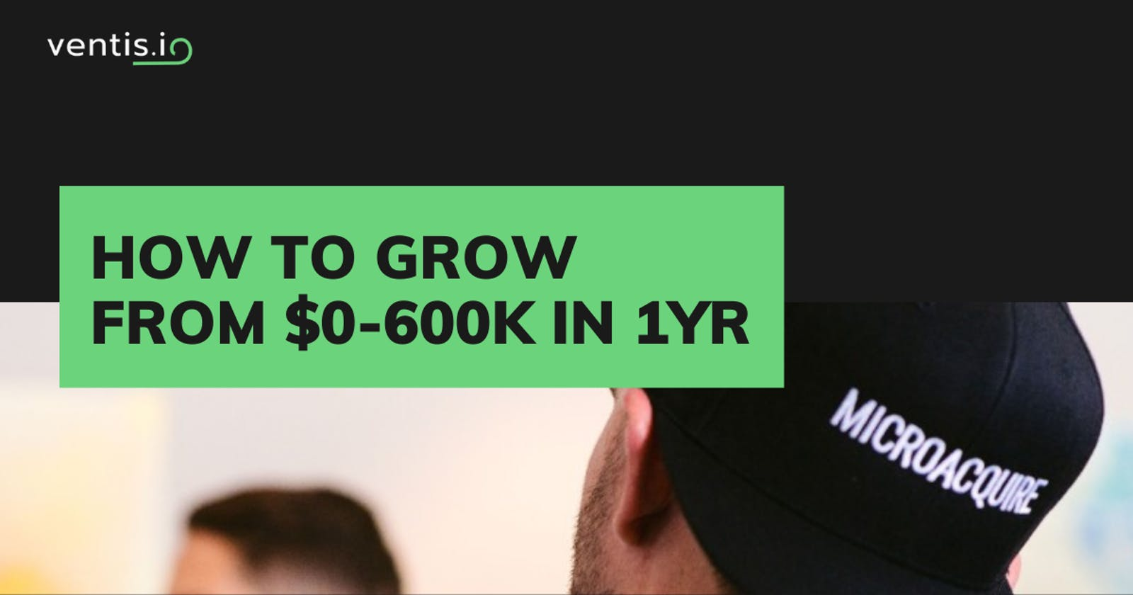 How Microacquire grew organically from $0-600k in 1 year