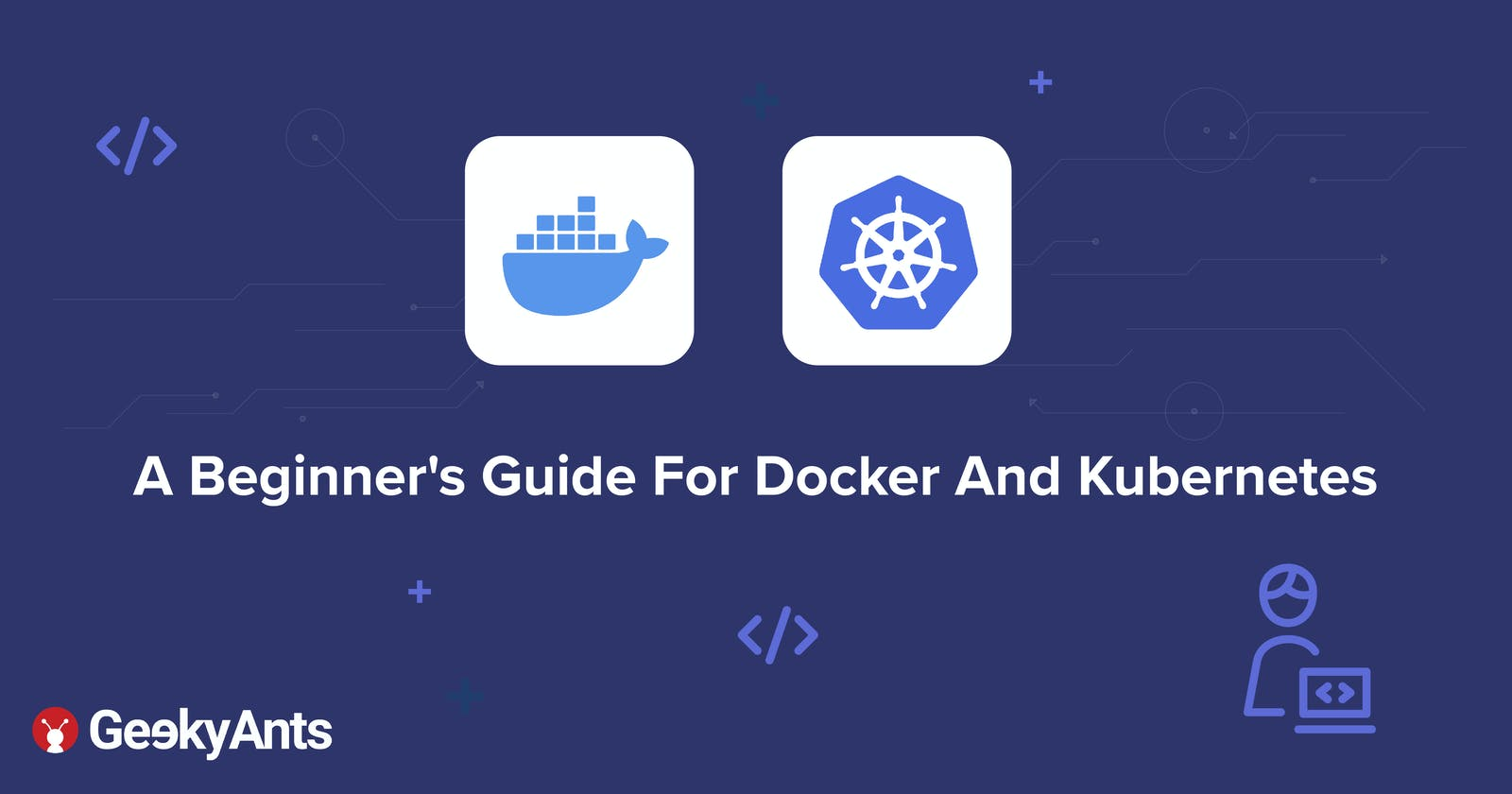 A Beginner's Guide For Docker And Kubernetes