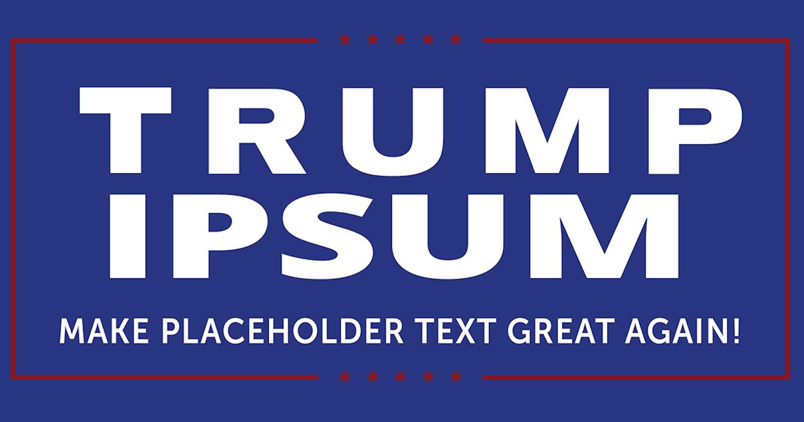 Trump Ipsum the new Lorem Ipsum