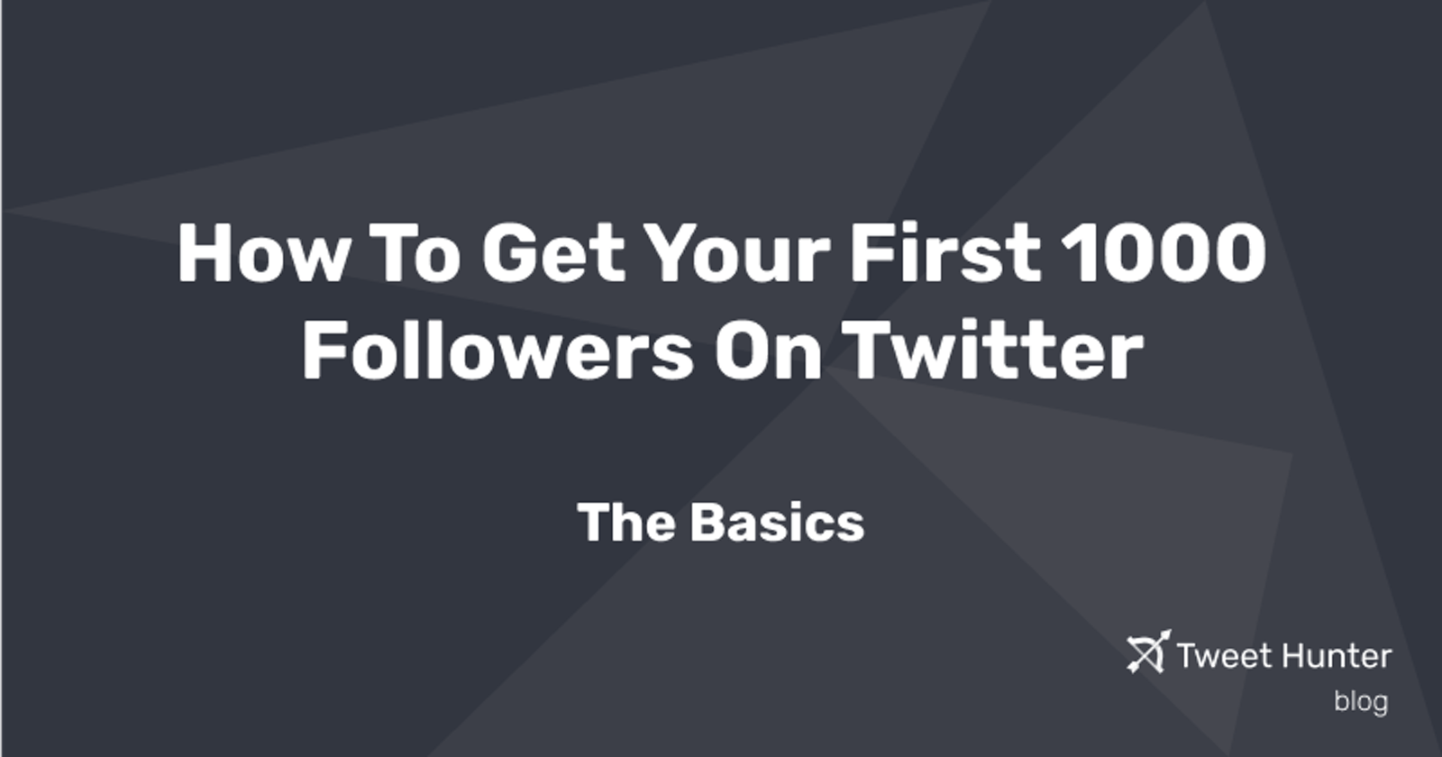 How To Get Your First 1000 Followers On Twitter