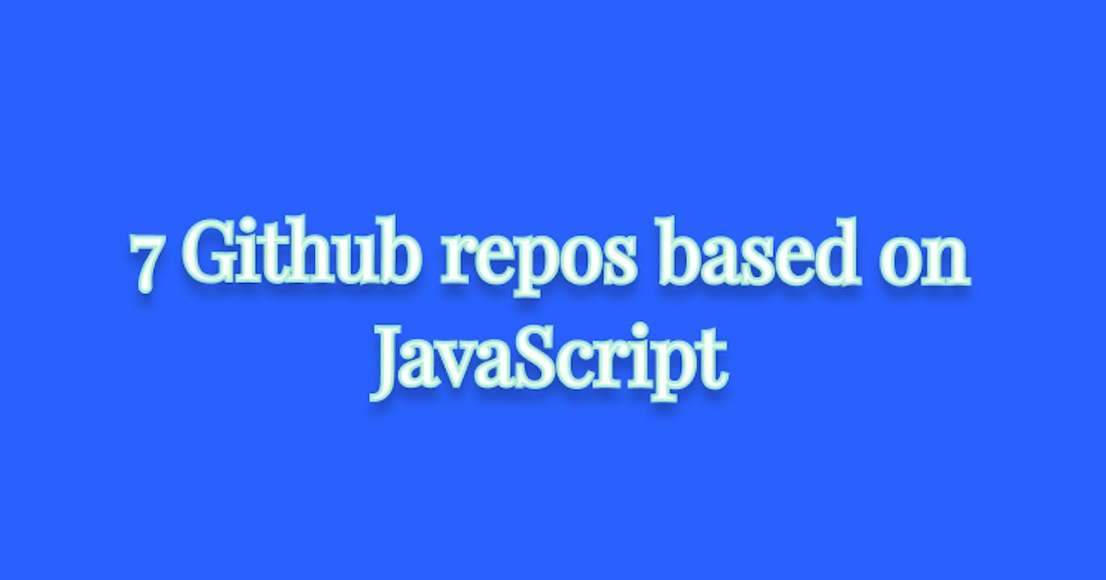 7 Github repos based on JavaScript