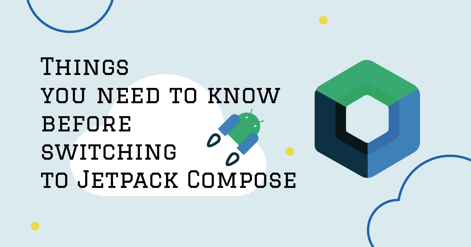 Things you need to know before switching to Jetpack Compose