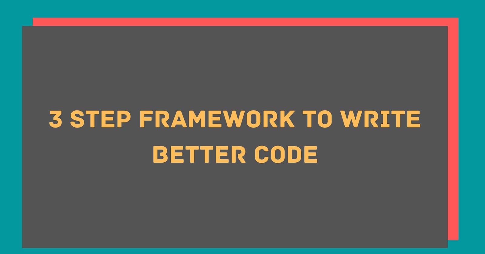 3 step framework to write better code