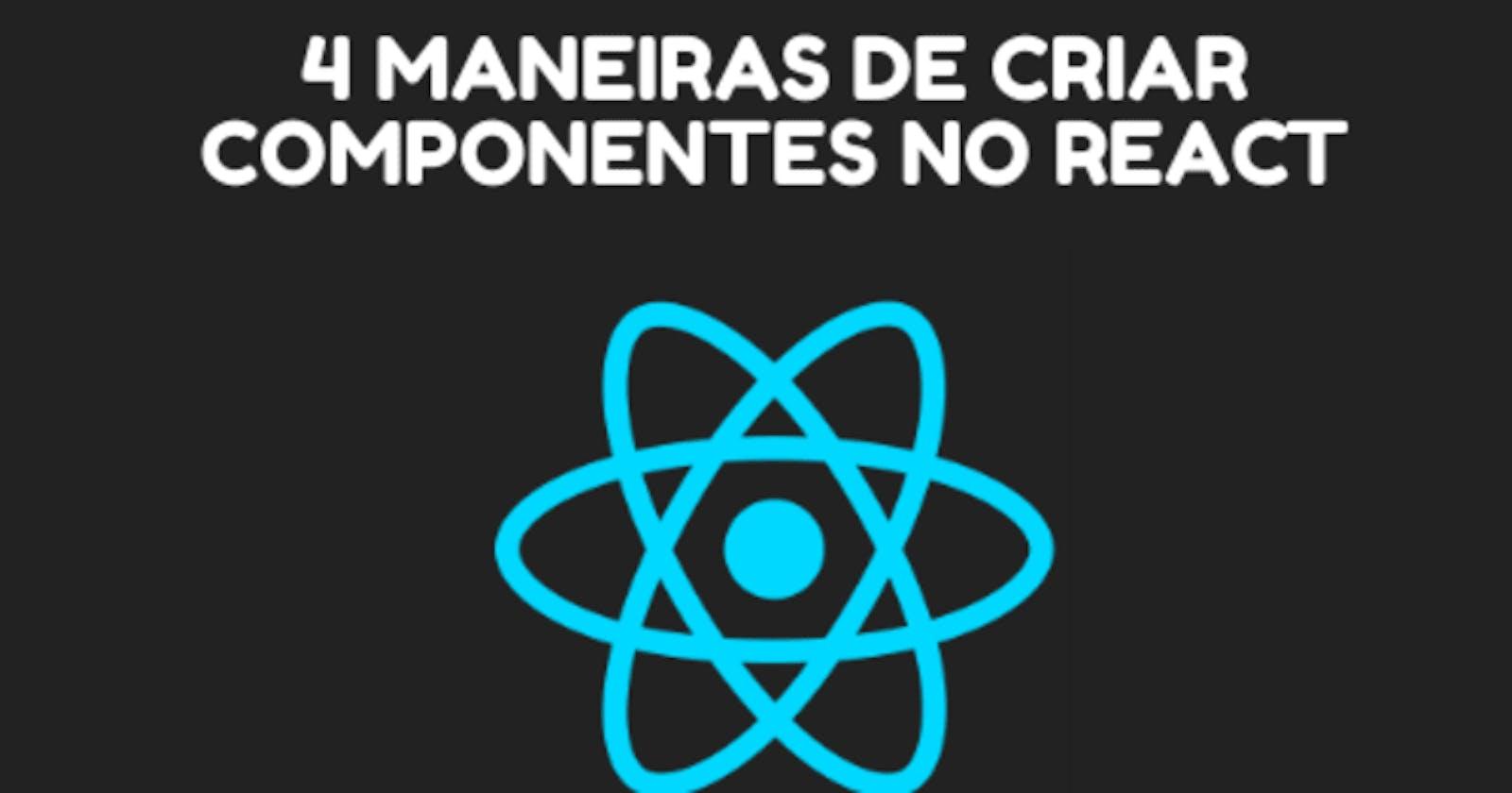 4 maneiras de criar componentes no React