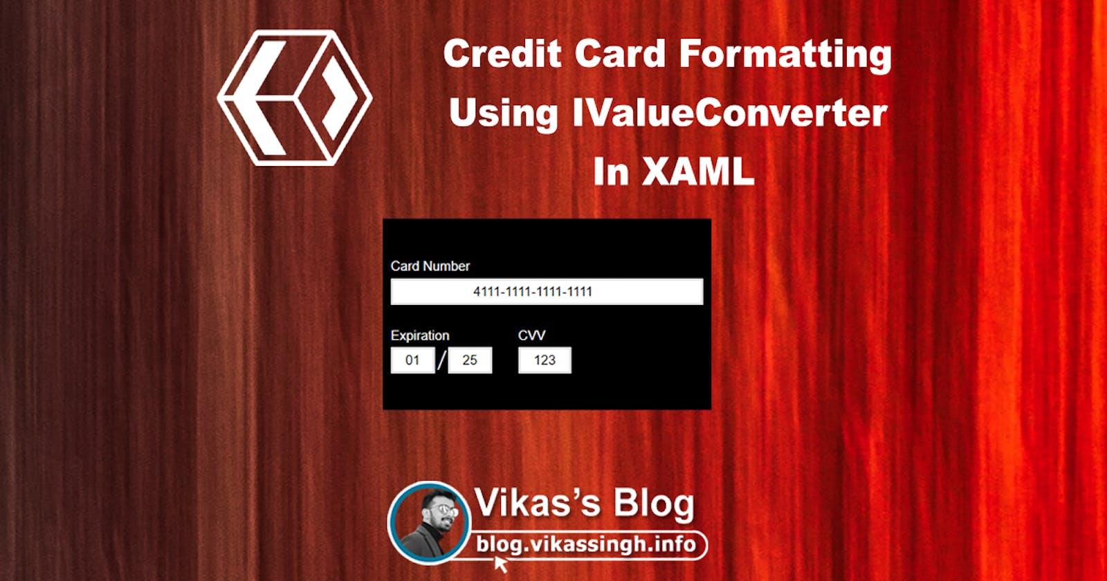 Credit Card Formatting Using IValueConverter In XAML
