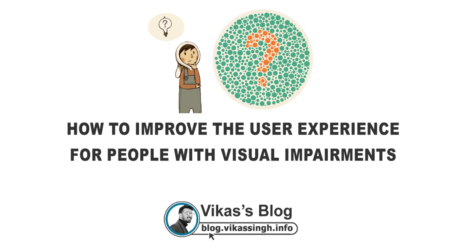 How To Improve The User Experience For People With Visual Impairments