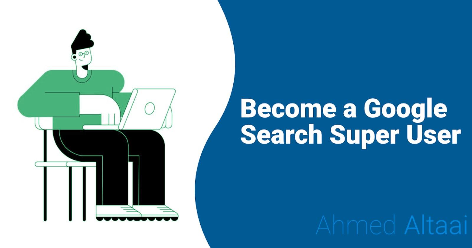 Become a Super Google User