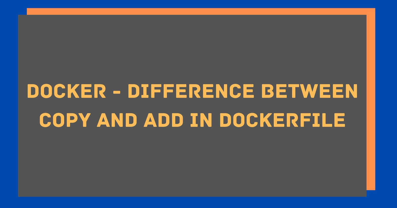 Docker - Difference between COPY and ADD in Dockerfile