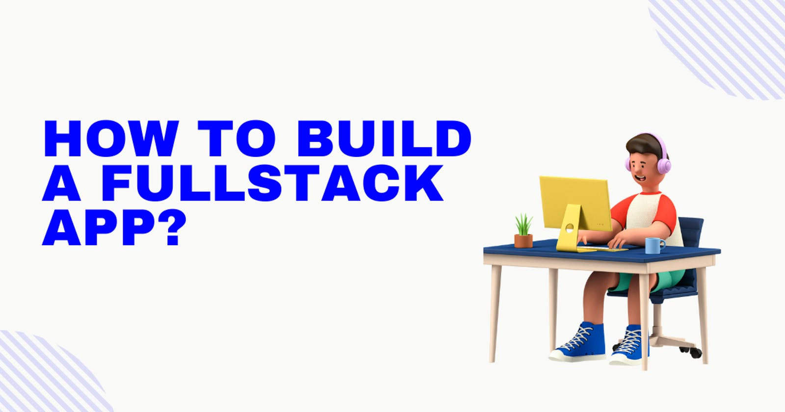 How to build a fullstack app?