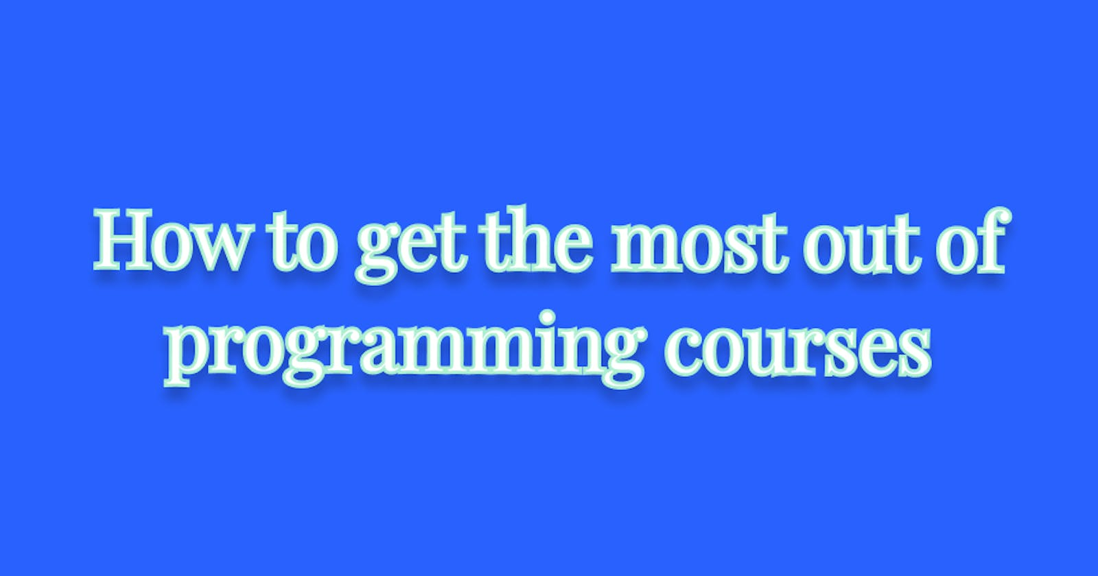 How to get the most out of programming courses