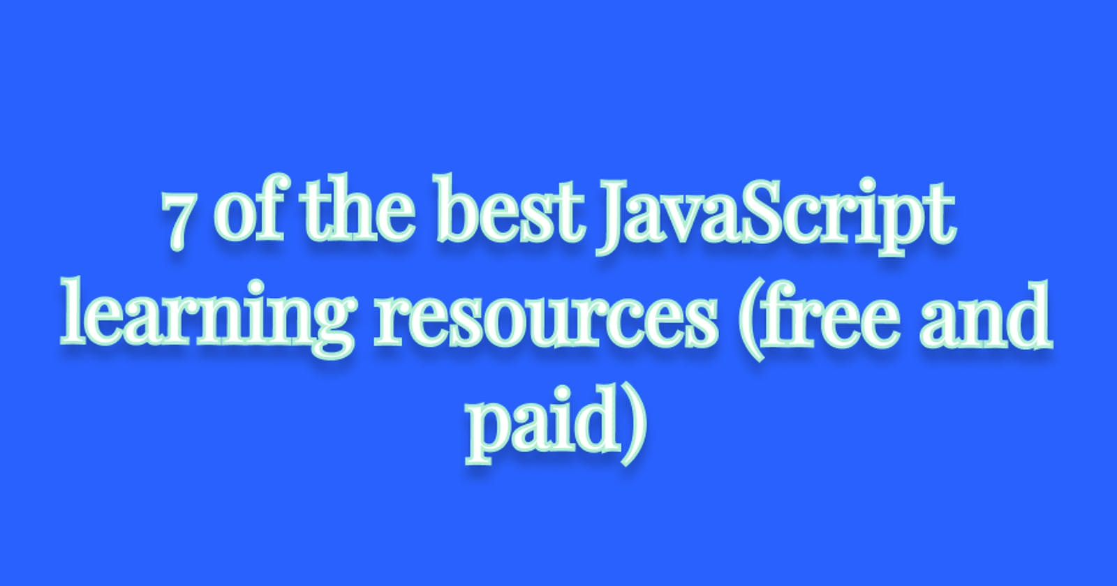 7 of the best JavaScript learning resources (free and paid)