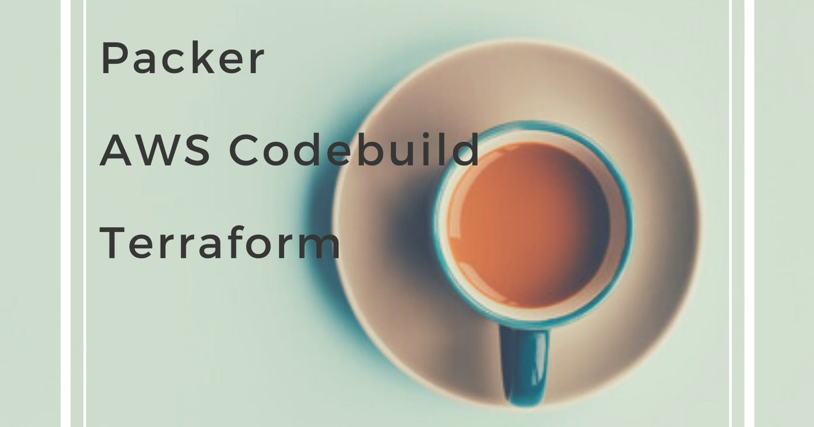 How to keep AMI up-to-date by using Packer, AWS Codebuild, and Terraform | Part 1.