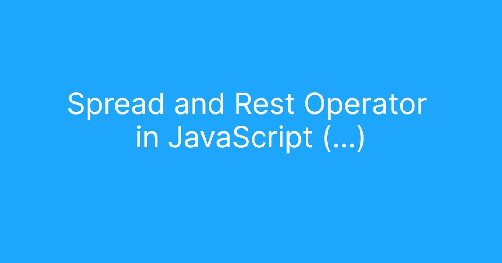How The Spread and Rest Operators works in JavaScript.
