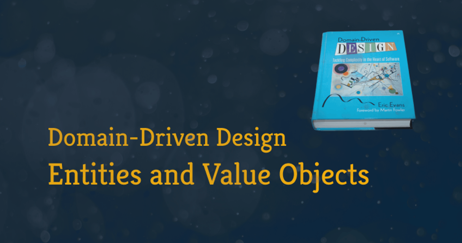 Domain-Driven Design: Entities, Value Objects, and How To Distinguish Them