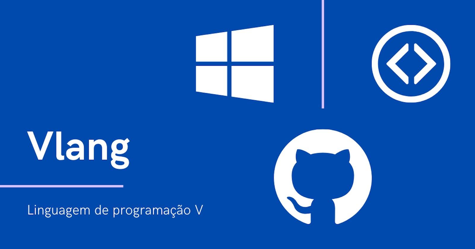 Vlang: Como instalar a linguagem de programação V no Microsoft Windows (via Git)
