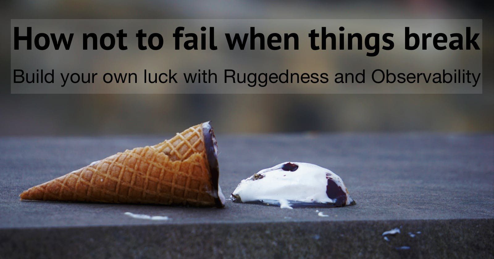 Being Rugged: How not to fail when things break.