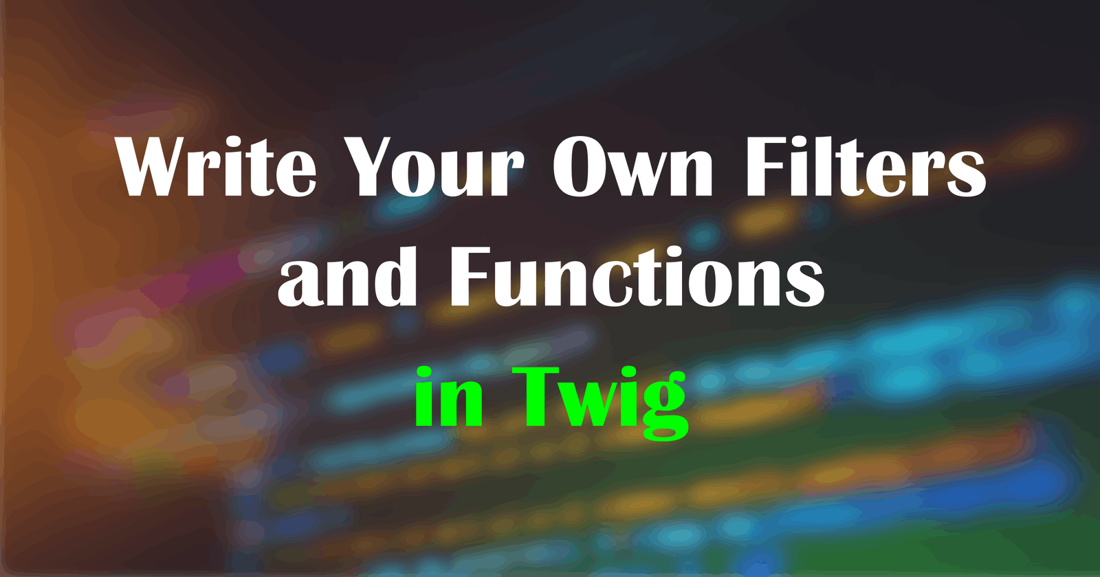 Write Your Own Filters and Functions in Twig