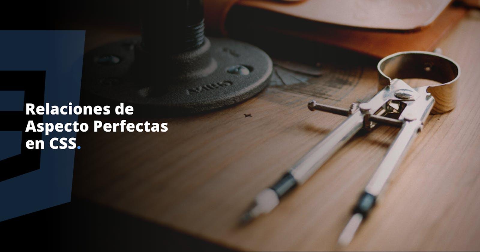 Relaciones de Aspecto Perfectas en CSS