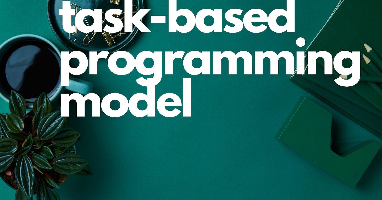 Task-Based Programming Model