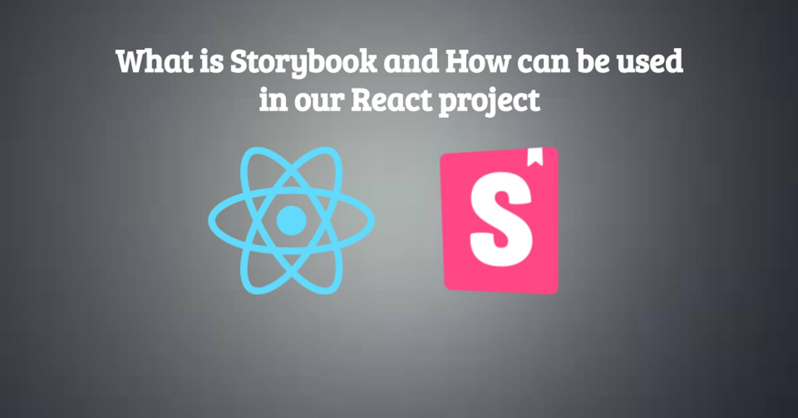 What is Storybook and How can be used in our React project