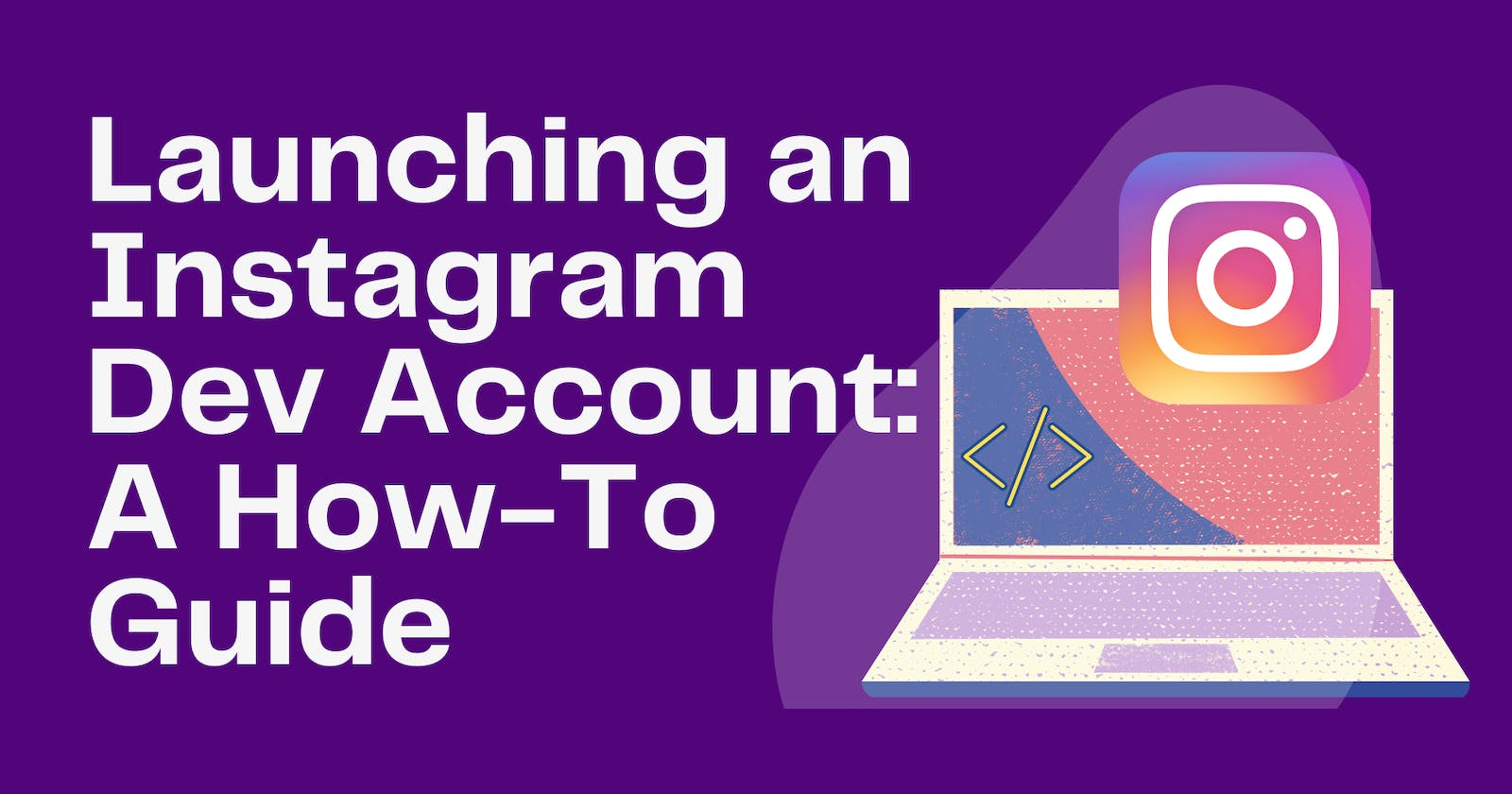 Launching an Instagram Dev Account: A How-To Guide