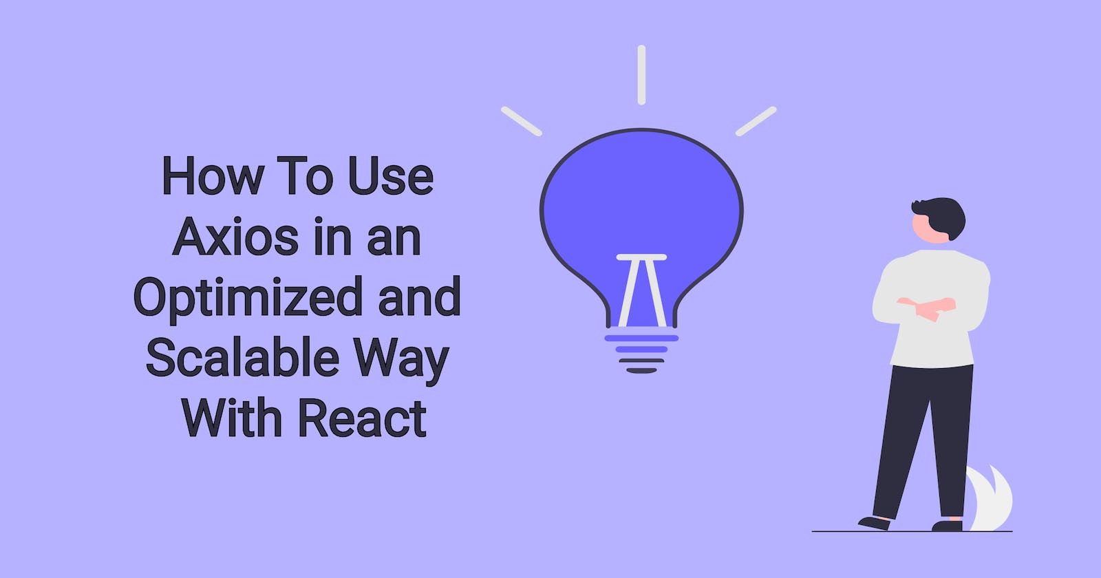 How To Use Axios in an Optimized and Scalable Way With React