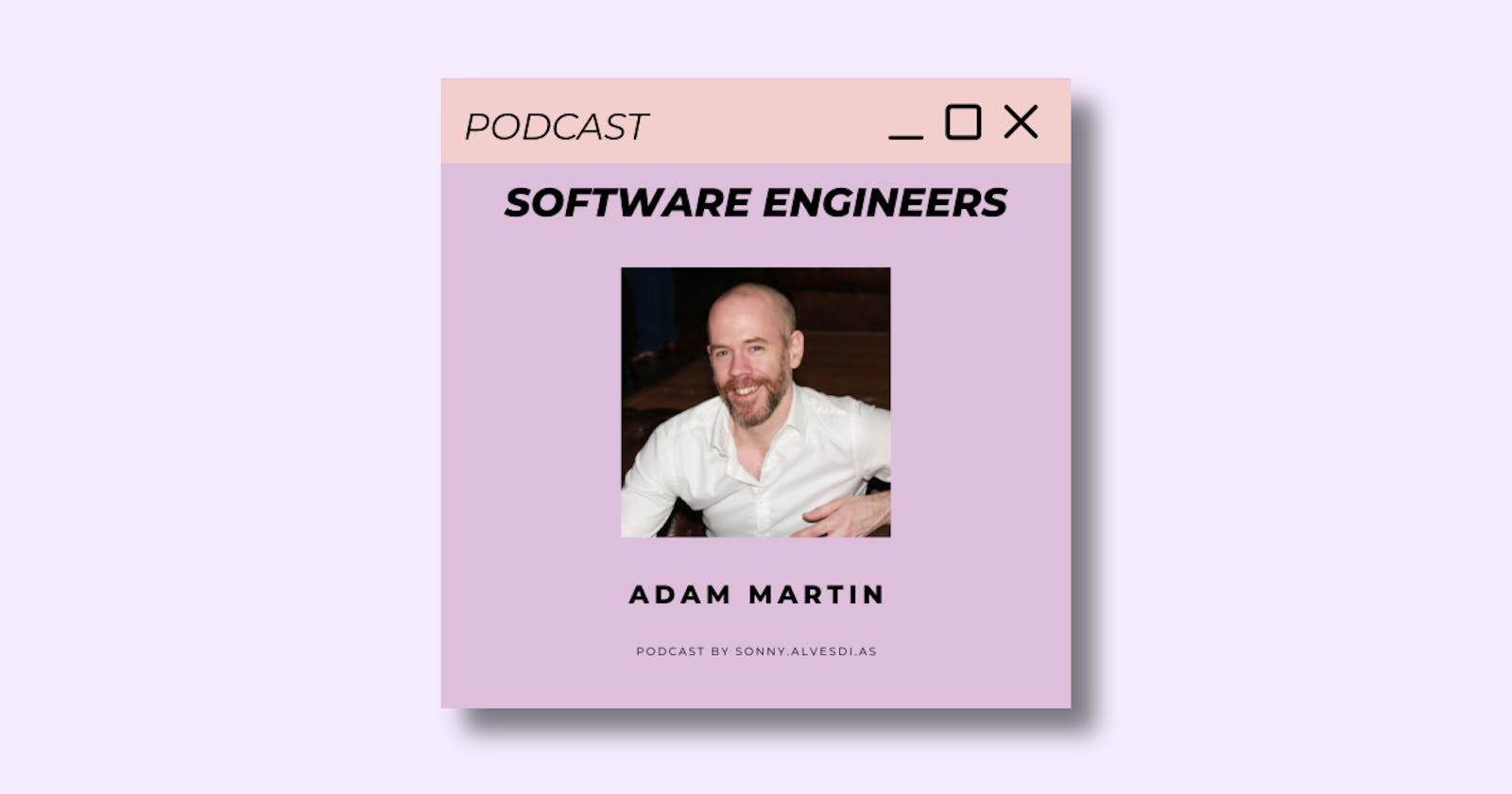 🎙️ Software Engineers Podcast 🎙️ Episode 4 with Adam Martin