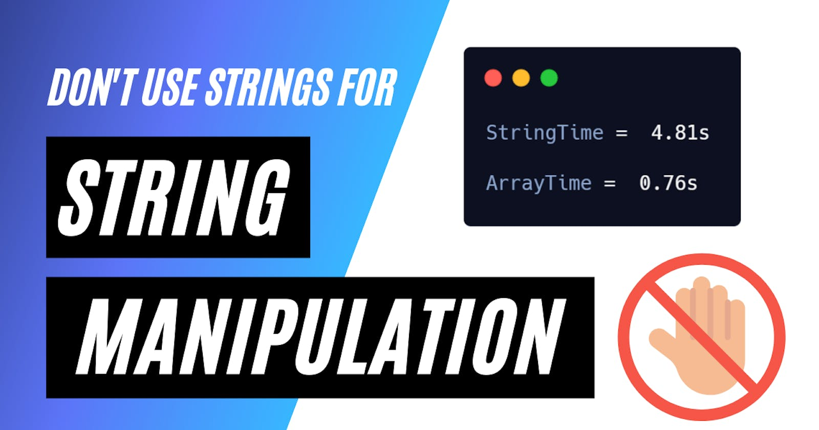 Strings are not efficient. Do your string manipulations effectively.