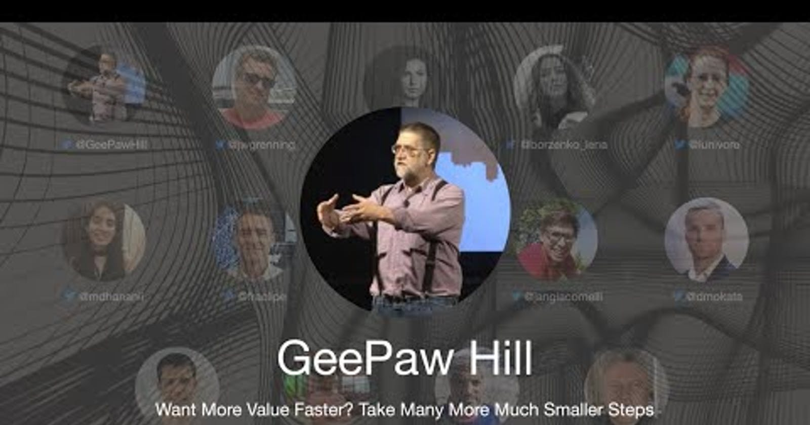 TDD Conference 2021 - Want More Value Faster? Take Many More Much Smaller Steps - GeePaw Hill