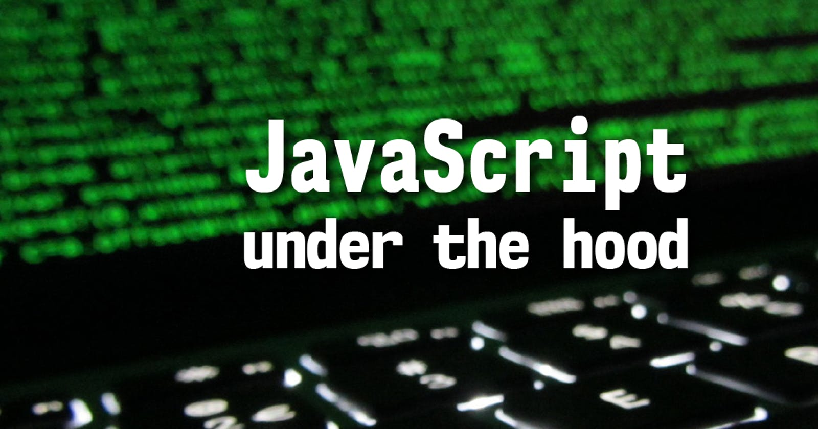 Javascript in action: Under the hood 🧐