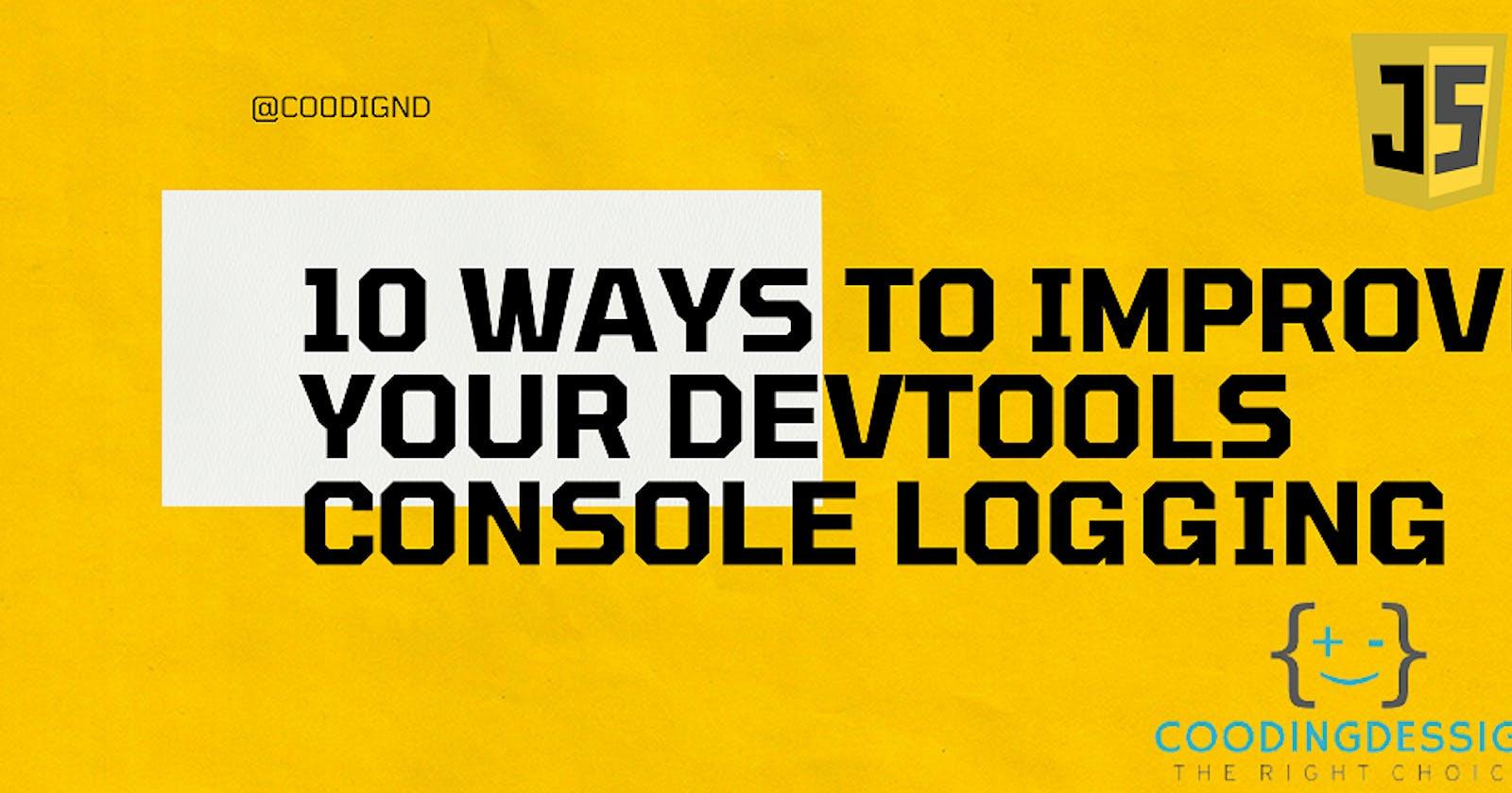 10 Ways to Improve Your DevTools Console Logging