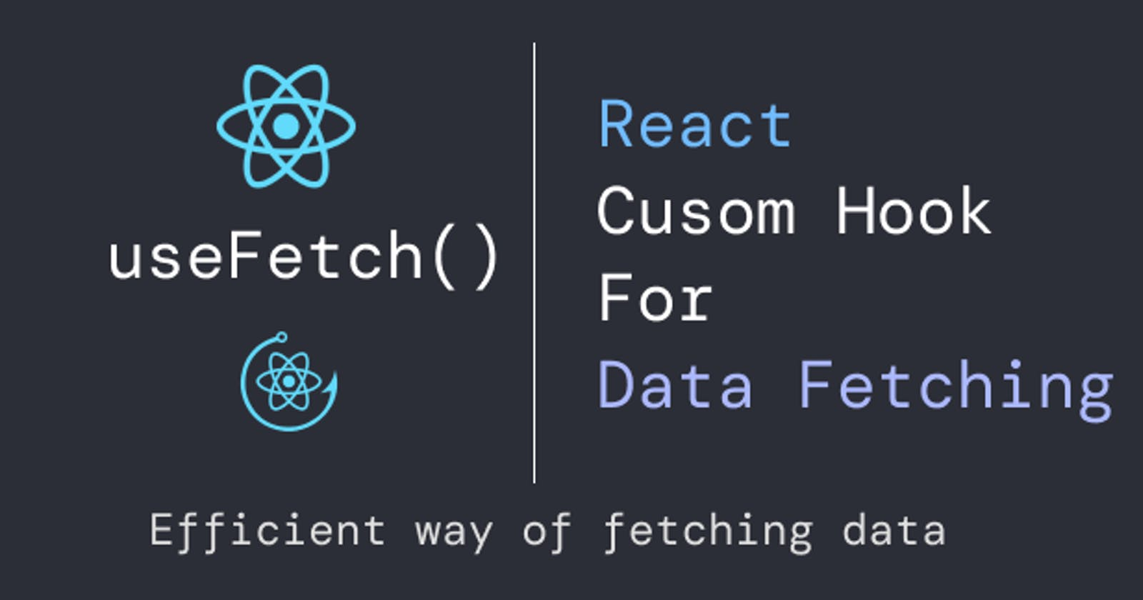 useFetch(): My most used react custom hook