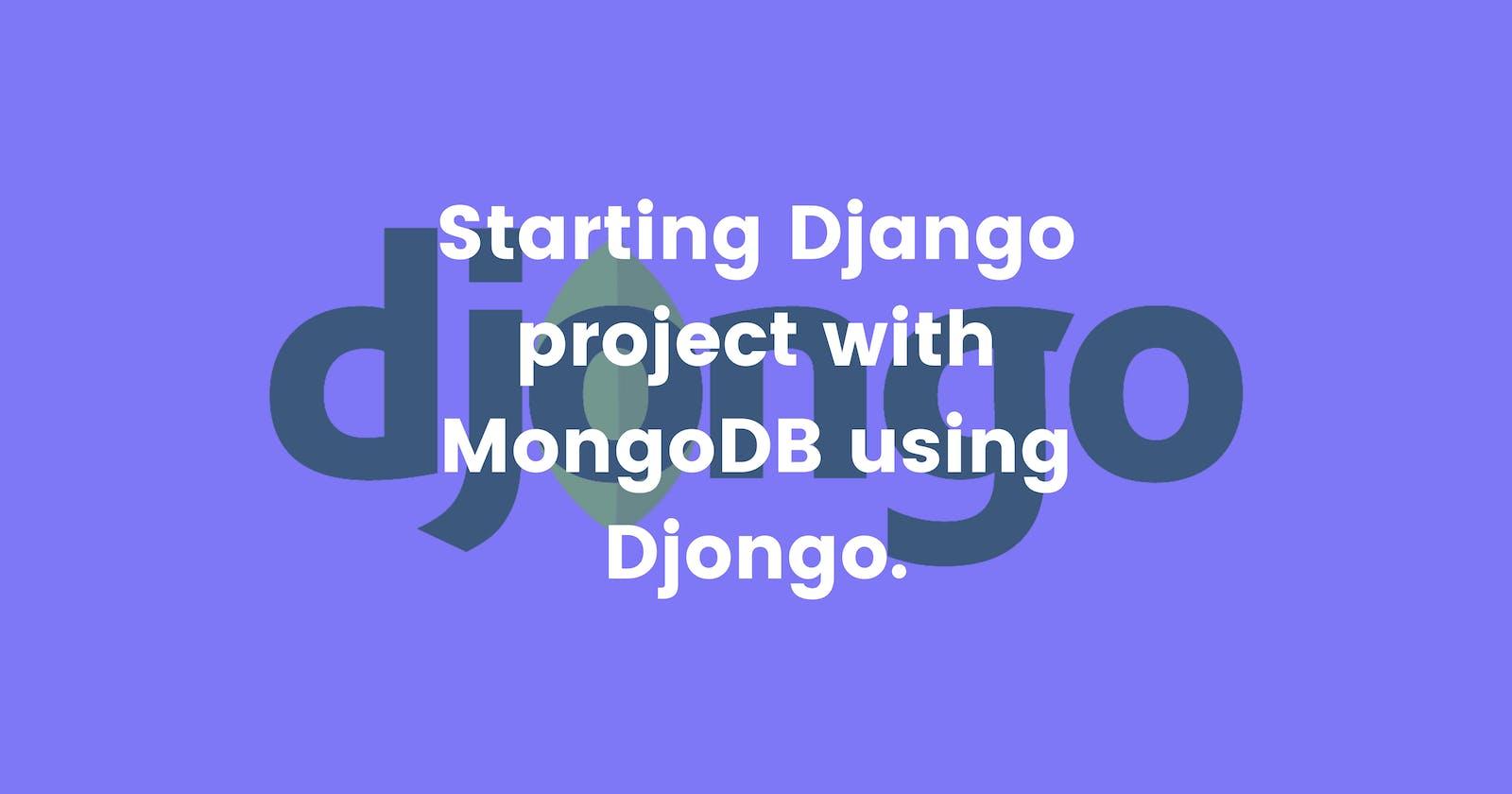 Starting Django project with MongoDB using Djongo.