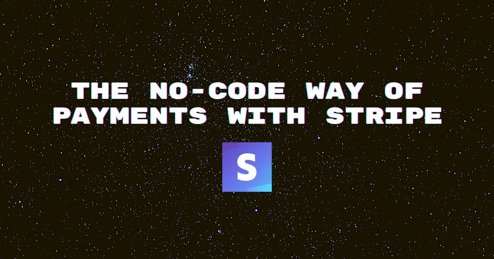 The No-Code Way of Payments with Stripe: A Brief Guide