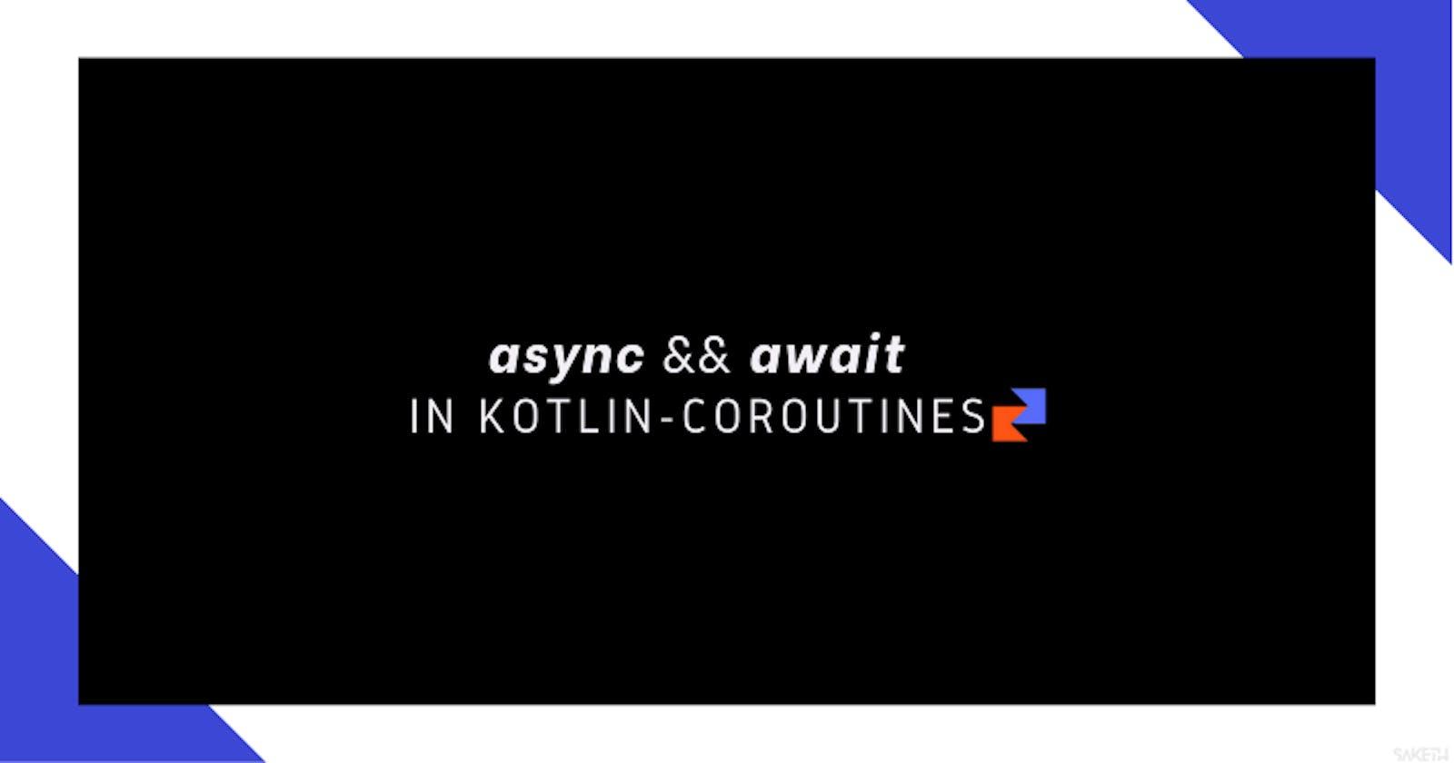 async && await In Kotlin-Coroutines