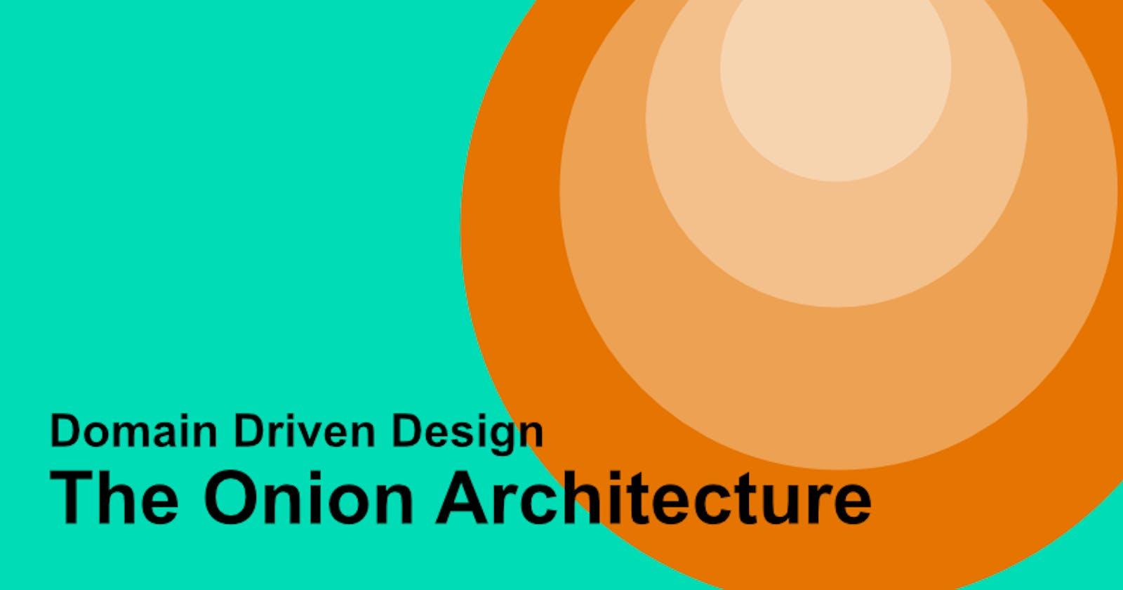 Domain Driven Design and The Onion Architecture