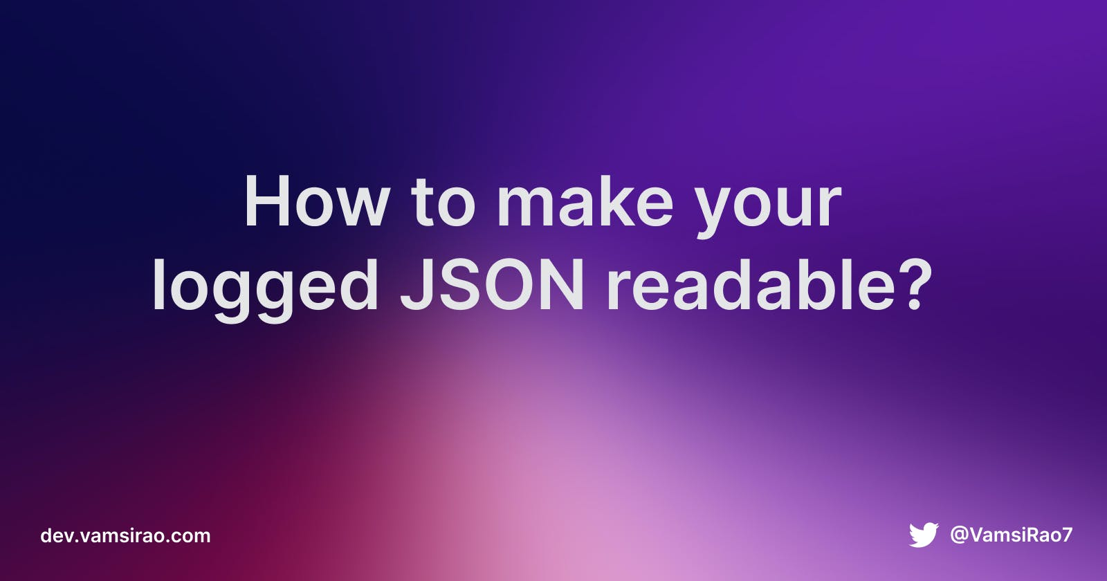 How to make your logged JSON readable?