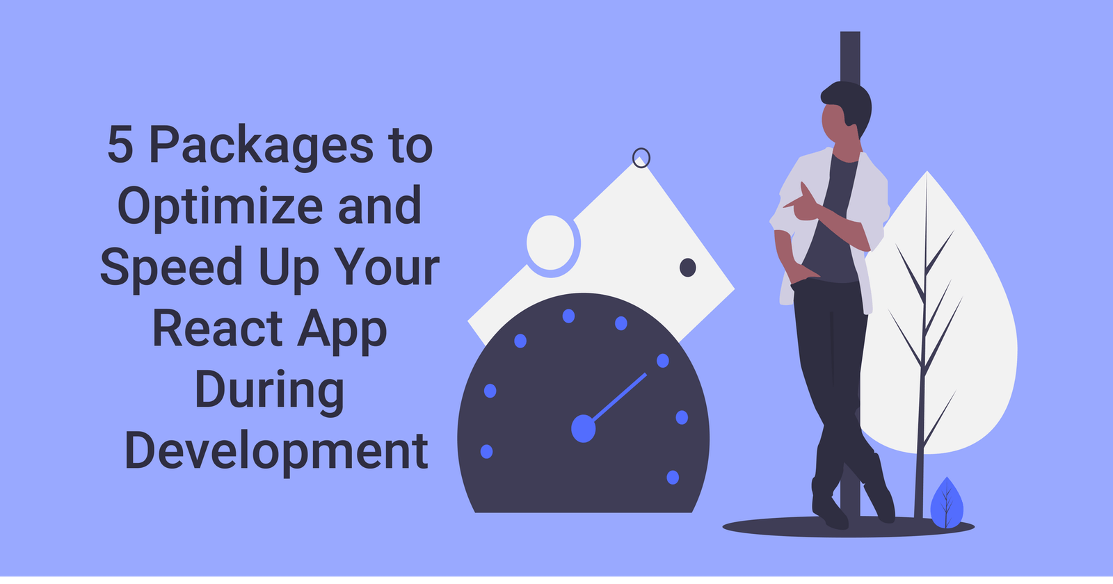5 Packages to Optimize and Speed Up Your React App During Development