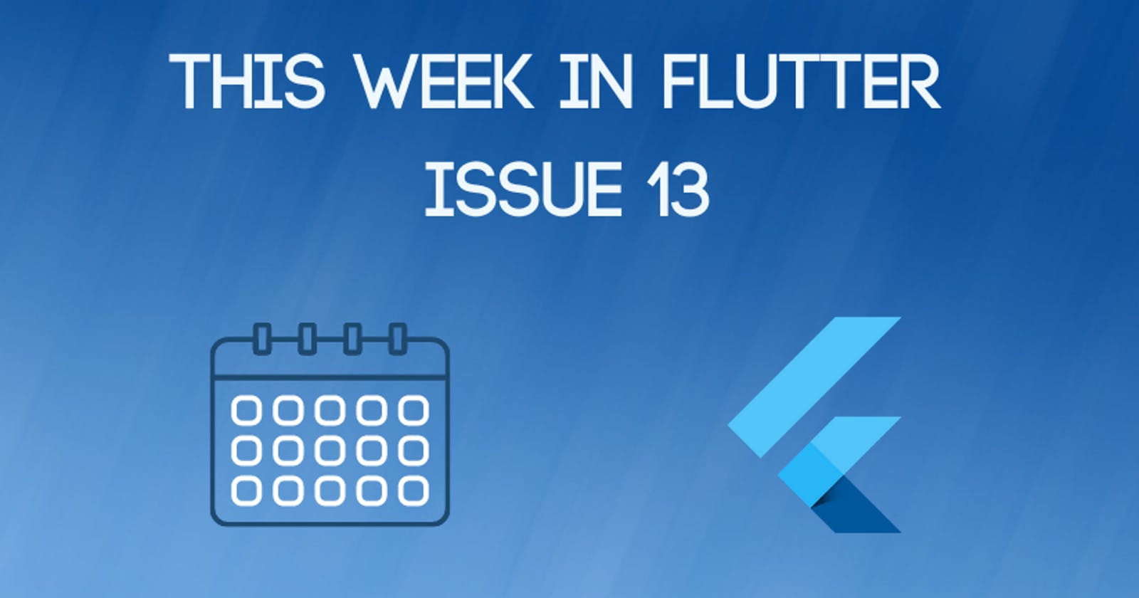 This week in Flutter #13