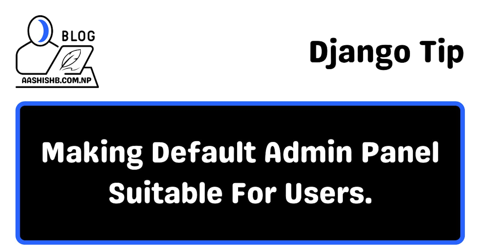 Django Tip | How To Make Default Admin Panel Suitable For Users?